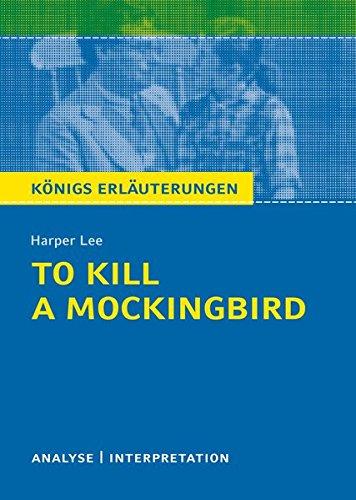 To Kill a Mockingbird von Harper Lee.: Textanalyse und Interpretation mit ausführlicher Inhaltsangabe und Abituraufgaben mit Lösungen. (Königs Erläuterungen)
