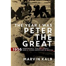 The Year I Was Peter the Great: 1956--Khrushchev, Stalin's Ghost, and a Young American in Russia