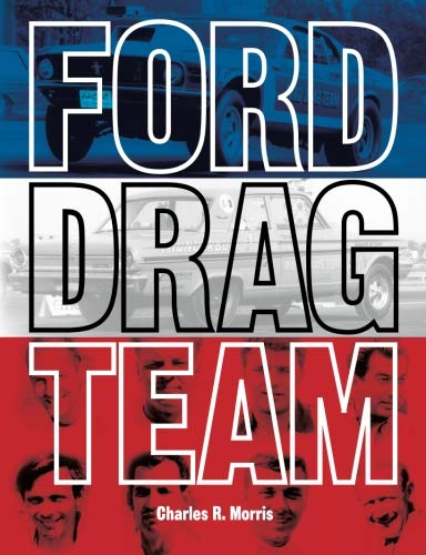 Download Ford Drag Team: The Story of the Drivers, Teams, Cars, and Races that led Ford During Drag Racing's Golden Era ebook