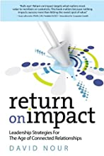 Return on Impact: Leadership Strategies for the Age of Connected Relationships (ASAE/Jossey-Bass Series)