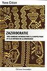 Zazirocratie : Très curieuse introduction à la biopolitique et à la critique de la croissance par Citton