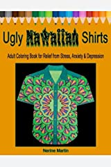 Ugly Hawaiian Shirts Adult Coloring Book for Relief from Stress, Anxiety & Depression: 50 Ugly Hawaiian Shirt Inspired Designs to Color and Calm the Mind Paperback