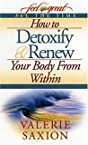 How to Detoxify and Renew Your Body from Within, Valerie Saxion, 0972456384