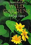 California's Wild Gardens : A Living Legacy, , 0943460344