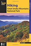 Hiking Great Smoky Mountains National Park: A Guide to the Park's Greatest Hiking Adventures (Regional Hiking Series)