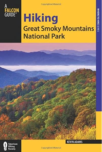Hiking Great Smoky Mountains National Park A Guide To The Park S Greatest Hiking Adventures Regional Hiking Series Adams Kevin 9780762770861 Amazon Com Books