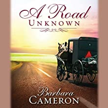 A Road Unknown: Amish Roads Series, Book 1 Audiobook by Barbara Cameron Narrated by Coleen Marlo