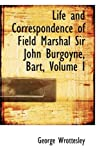 Life and Correspondence of Field Marshal Sir John Burgoyne, Bart, George Wrottesley, 0559386435