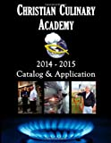 Christian Culinary Academy Catalog 2014-2015, Christian International, 1494953552