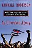 An Unbroken Agony: Haiti, from Revolution to the Kidnapping of a President