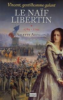 Vincent, gentilhomme galant : [1] : Le naïf libertin : 1789-1792