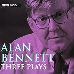 Alan Bennett: Three Plays   Alan Bennett