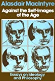 Against the Self-Images of the Age, Alasdair MacIntyre, 0268005877