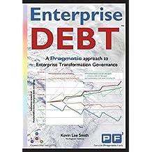 Enterprise Debt: A Pragmatic Approach to Enterprise Transformation Governance