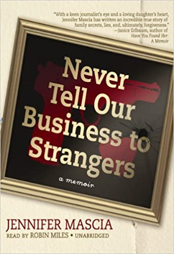 Never tell our business to strangers a memoir jennifer mascia never tell our business to strangers a memoir jennifer mascia robin miles 9781441751492 amazon books fandeluxe Images