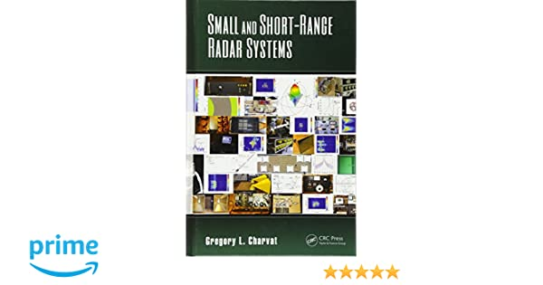 Amazon small and short range radar systems modern and amazon small and short range radar systems modern and practical approaches to electrical engineering 9781439865996 gregory l charvat books fandeluxe Image collections