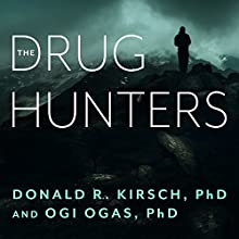 The Drug Hunters: The Improbable Quest to Discover New Medicines Audiobook by Donald R. Kirsch PhD, Ogi Ogas PhD Narrated by James Foster