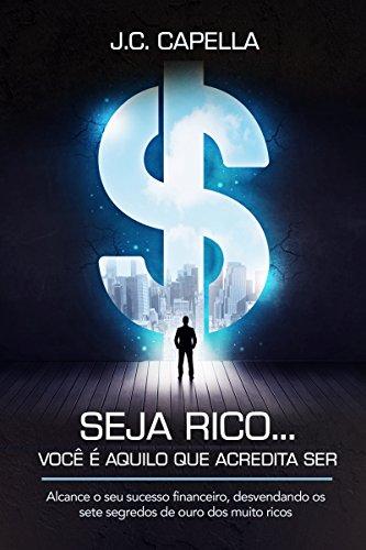 Você é a cara da riqueza. descubra como.: alcance o seu sucesso financeiro, desvendando os sete segredos de ouro dos muito ricos