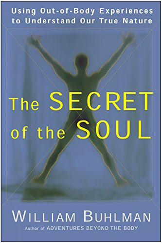 The Secret of the Soul: Using Out-of-Body Experiences to Understand Our True Nature [William Buhlman] (Tapa Blanda)