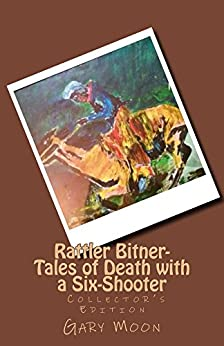 Rattler Bitner-Tales of Death with a Six-Shooter by [Moon, Gary]
