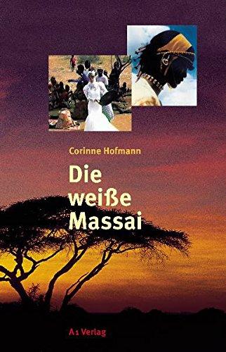 Die weiße Massai Gebundenes Buch – 1. November 2006 Corinne Hofmann Die weiße Massai A1 Verlag 3927743364