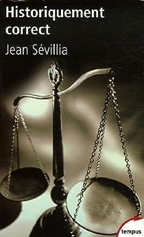 Historiquement correct : Pour en finir avec le passé unique par Sévillia