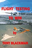 Flight Testing to Win, Tony Blackman, 1411648250