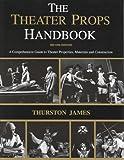 The Theatre Props Handbook, James, Thurston, 088734934X