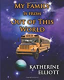 img - for My Family is From Out of This World: Volume 1 (It's Good To Be Me) by Katherine Elliott (2013-11-27) book / textbook / text book