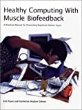 Healthy Computing with Muscle Biofeedback, Erik Peper and Katherine Hughes Gibney, 0889627126