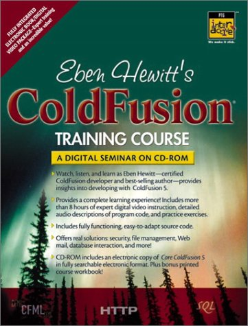 Eben Hewitt's ColdFusion Training Course: A Digital Seminar on CD-ROM by Prentice Hall PTR