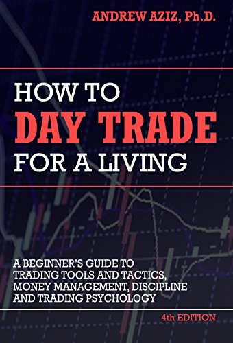 How to Day Trade for a Living: Tools, Tactics, Money Management, Discipline and Trading Psychology (Stock Market Best Stocks)