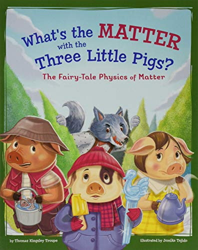 What's the Matter with the Three Little Pigs?: The Fairy-Tale Physics of Matter (STEM-Twisted Fairy Tales)