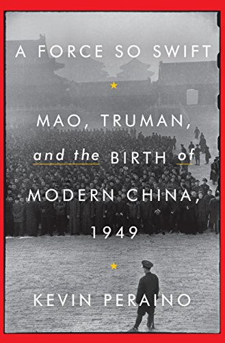 A Force So Swift: Mao, Truman, and the Birth of Modern China, 1949 by [Peraino, Kevin]