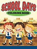 img - for School Days Coloring Book: All About Going to School Coloring Book for Kids book / textbook / text book