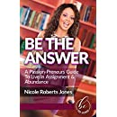 Be The Answer: A Passion-Preneur's Guide To Live in Assignment & Abundance