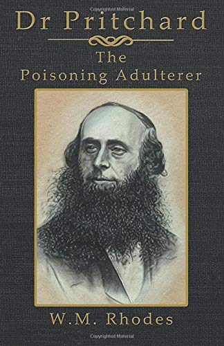 Dr Pritchard the Poisoning Adulterer W.M Rhodes