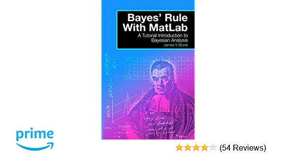Bayes' Rule With MatLab: A Tutorial Introduction to Bayesian
