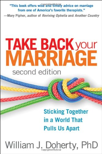 Take Back Your Marriage, Second Edition Sticking Together in a World That Pulls Us Apart [Doherty, William J.] (Tapa Blanda)