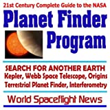 21st Century Complete Guide to the NASA Planet Finder Program: The Search for Another Earth--Kepler, Webb Space Telescope, Origins, Terrestrial Planet Finder, Interferometry (CD-ROM)