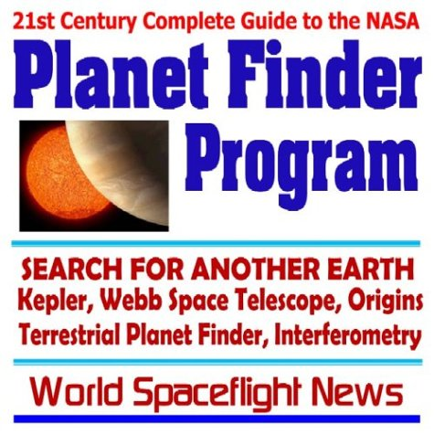 (21st Century Complete Guide to the NASA Planet Finder Program: The Search for Another Earth--Kepler, Webb Space Telescope, Origins, Terrestrial Planet Finder, Interferometry (CD-ROM))