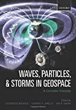 Waves, Particles, and Storms in Geospace: A Complex Interplay