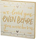 Primitives by Kathy Box Sign, We Loved You Before You were Born