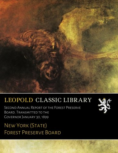 Download Second Annual Report of the Forest Preserve Board. Transmitted to the Governor January 30, 1899 pdf epub