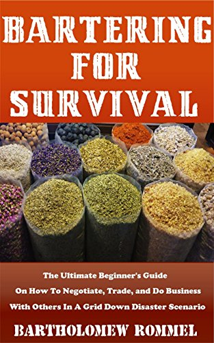 Bartering For Survival: The Ultimate Beginner's Guide On How To Negotiate, Trade, and Do Business With Others In A Grid Down Disaster Scenario by [Rommel, Bartholomew]