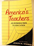 America's Teachers : An Introduction to Education, Newman, Joseph W., 0801308437
