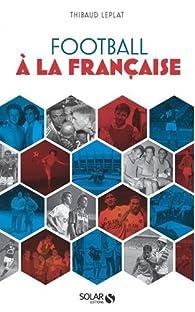Football à la française par Thibaut Leplat