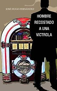 Hombre recostado a una victrola (Spanish Edition)