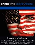 Search : Riverside, California: Including its History, The Historic Mission Inn, The Riverside Festival of Lights, The California Citrus State Historic Park Museum, and More