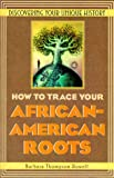 How to Trace Your African-American Roots, Barbara T. Howell and Barbara Howell, 0806520558